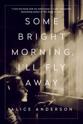 Some Bright Morning, I'll Fly Away: A Memoir