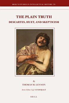 The Plain Truth  Descartes  Huet  and Skepticism PDF