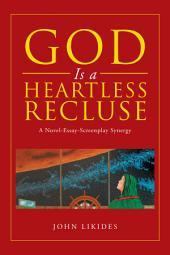 God Is a Heartless Recluse: A Novel-Essay-Screenplay Synergy