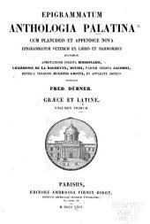 Epigrammatum anthologia Palatina: cum planudeis et appendice nova epigrammatum veterum ex libris et marmoribus ductorum