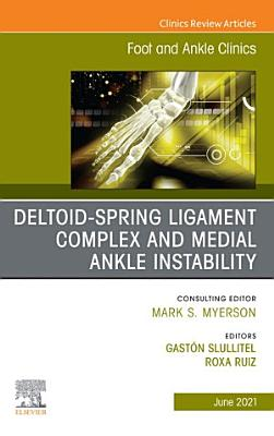 Deltoid Spring Ligament Complex and Medial Ankle Instability  An issue of Foot and Ankle Clinics of North America  E Book PDF