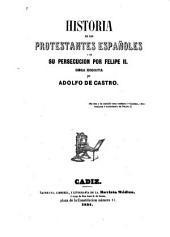 Historia de Los Protestantes Españoles Y de Su Persecucion Por Felipe II.