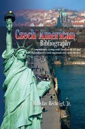 Czech American Bibliography: A Comprehensive Listing with Focus on the Us and with Appendices on Czechs in Canada and Latin America