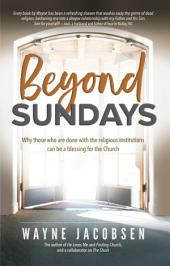 Beyond Sundays: Why those who are done with the religious institutions can be a blessing for the Church