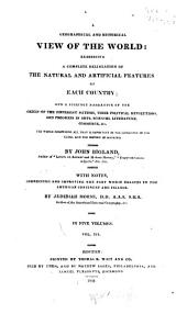 A geographical and historical view of the world: exhibiting a complete delineation of the natural and artificial features of each country: and a succinct narrative of the origin of the different nations, their political revolutions, and progress in arts, sciences, literature, commerce &c. The whole comprising all that is important in the geography of the globe, and the history of mankind, Volume 3