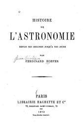 Histoire de l'astronomie depuis ses origines jusqu'a nos jours
