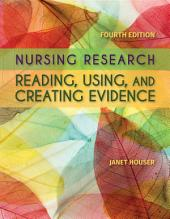 Nursing Research: Reading, Using And Creating Evidence: Edition 4
