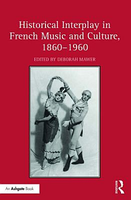 Historical Interplay in French Music and Culture  1860   1960