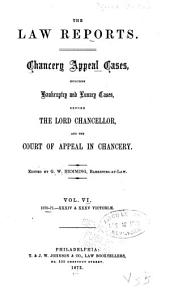 The Law Reports [of the Incorporated Council of Law Reporting]: Chancery Appeal Cases, Including Bankruptcy and Lunacy Cases, Before the Lord Chancellor and the Court of Appeal in Chancery, Volume 6