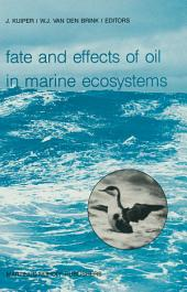 Fate and Effects of Oil in Marine Ecosystems: Proceedings of the Conference on Oil Pollution Organized under the auspices of the International Association on Water Pollution Research and Control (IAWPRC) by the Netherlands Organization for Applied Scientific Research TNO Amsterdam, The Netherlands, 23–27 February 1987