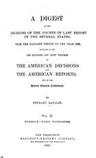 A Digest of the Decisions of the Courts of Last Resort of the Seveal States  from the Earliest Period  1760  to the Year 1888  Contained in the One Hundred and Sixty Volumes of the American Decisions and the American Reports  and of the Notes Therein Contained PDF
