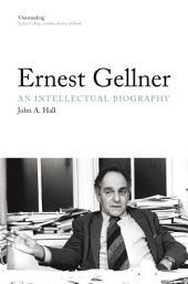 Ernest Gellner: An Intellectual Biography