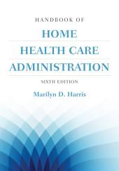 Handbook of Home Health Care Administration: Edition 6