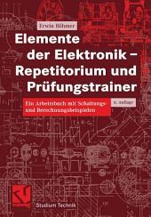 Elemente der Elektronik - Repetitorium und Prüfungstrainer: Ein Arbeitsbuch mit Schaltungs- und Berechnungsbeispielen, Ausgabe 6