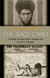 The Race Card: Campaign Strategy, Implicit Messages, and the Norm of Equality