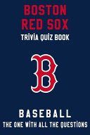 Boston Red Sox Trivia Quiz Book - Baseball - The One With All The Questions