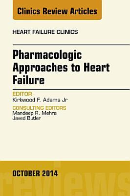 Pharmacologic Approaches to Heart Failure  An Issue of Heart Failure Clinics  PDF