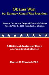 Obama Won, but Romney Was President: How the Democrats Targeted Electoral College Votes to Win the 2012 Presidential Election
