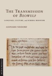 """The Transmission of """"Beowulf"""": Language, Culture, and Scribal Behavior"""