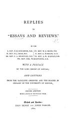 """Replies to """"Essays and Reviews."""" By J. E. M. Goulburn, II. H. J. Rose, III. C. A. Heurtley, IV. W. J. Irons, v. G. Rorison, VI. A. W. Haddan, VII. C. Wordsworth. With a preface by the Lord Bishop of Oxford; and letters from the Radcliffe Observer (R. Main) and the Reader in Geology in the University of Oxford (J. Phillips)."""