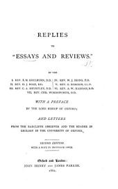 "Replies to ""Essays and Reviews."" By J. E. M. Goulburn, II. H. J. Rose, III. C. A. Heurtley, IV. W. J. Irons, v. G. Rorison, VI. A. W. Haddan, VII. C. Wordsworth. With a preface by the Lord Bishop of Oxford; and letters from the Radcliffe Observer (R. Main) and the Reader in Geology in the University of Oxford (J. Phillips)."