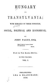 Hungary and Transylvania: With Remarks on Their Condition, Social, Political and Economical, Volume 1