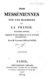 Trois messéniennes sur les malheurs de la France. Deuxième édition. Augmentée de deux élégies sur la vie et la mort de Jeanne d'Arc