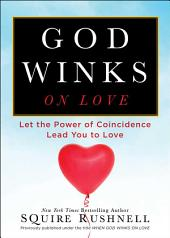 God Winks on Love: Let the Power of Coincidence Lead You to Love