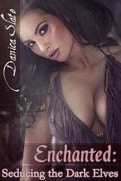 Enchanted: Seducing the Dark Elves (Fantasy Interracial Erotica)