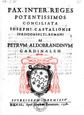 Pax inter reges potentissimos concieiata. - Romae, Aloysius Zannetti 1598