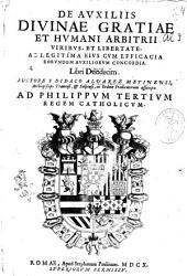 De auxiliis diuinae gratiae et humani arbitrii viribus, et libertate ... libri duodecim