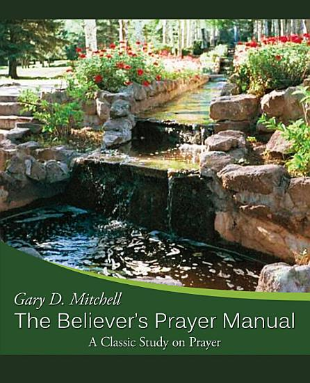 The Believer s Prayer Manual  A Classic Study on Prayer PDF