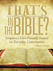 That's in the Bible?: Scripture's User-Friendly Impact on Everyday Conversation