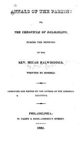 Annals of the Parish: Or, The Chronicle of Dalmailing; During the Ministry of the Rev. Micah Balwhidder [pseus.]