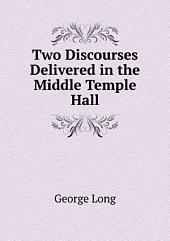 Two Discourses Delivered in the Middle Temple Hall: With an Outline of the Course