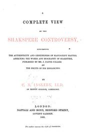 A Complete View of the Shakspere Controversy: Concerning the Authenticity and Genuineness of Manuscript Matter Affecting the Works and Biography of Shakspere