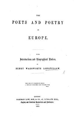 The Poets and Poetry of Europe  With introductions and biographical notices  By H  W  Longfellow assisted by C  C  Felton PDF