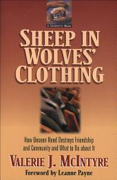 Sheep in Wolves' Clothing: How Unseen Need Destroys Friendship and Community and What to Do about It, Edition 2