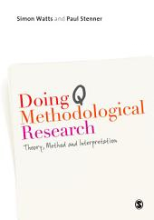 Doing Q Methodological Research: Theory, Method & Interpretation