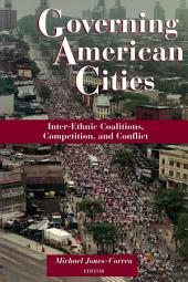 Governing American Cities: Inter-Ethnic Coalitions, Competition, and Conflict