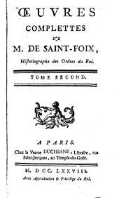 Oeuvres complettes de M. de Saint-Foix, Historiographe des Ordres du Roi. Tome premier. [Tome second ... ].