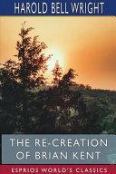 The Re-Creation of Brian Kent (Esprios Classics)