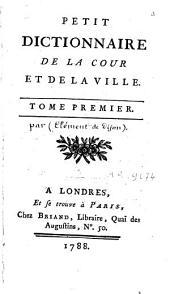 Petit Dictionnaire de la cour et de la ville: Volumes1à2
