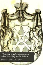 Wappenbuch des gesammten Adels des Königreichs Baiern: Aus der Adelsmatrikel gezogen, Bände 16-17