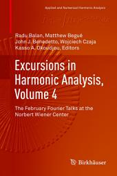 Excursions in Harmonic Analysis, Volume 4: The February Fourier Talks at the Norbert Wiener Center