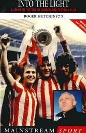 Into the Light: A Complete History of Sunderland Football Club