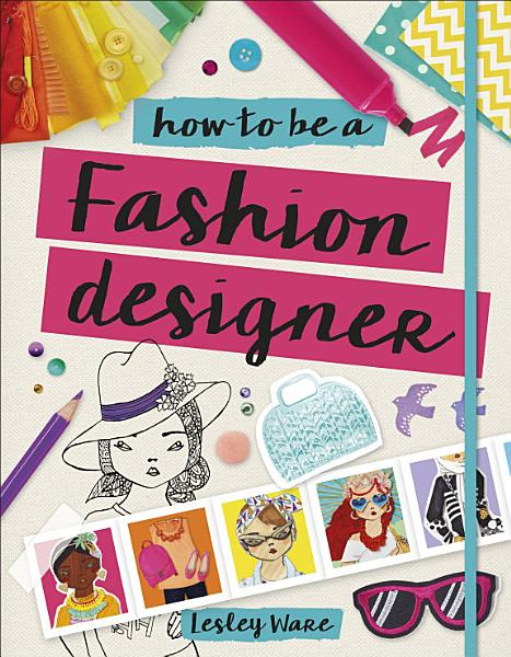 Download How To Be A Fashion Designer Book