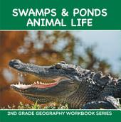 Swamps & Ponds Animal Life : 2nd Grade Geography Workbook Series: Second Grade Books