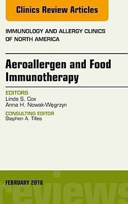 Aeroallergen and Food Immunotherapy  An Issue of Immunology and Allergy Clinics of North America  PDF