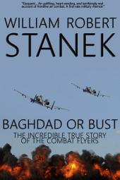Baghdad or Bust: Air War #3. The Incredible True Story of the Combat Flyers